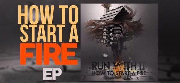 "EP Review: RUN WITH IT – ""How to Start a Fire"""