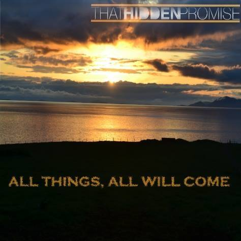 "Single Review: THAT HIDDEN PROMISE – ""All Things, All Will Come"""