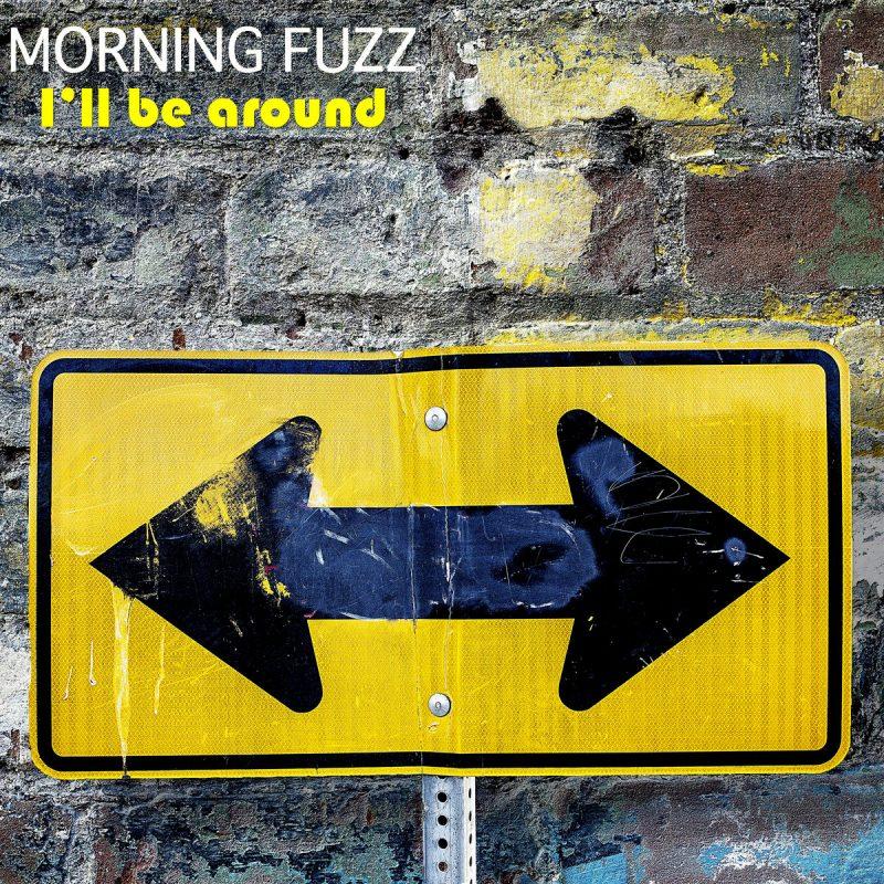 Morning Fuzz I'll Be Around