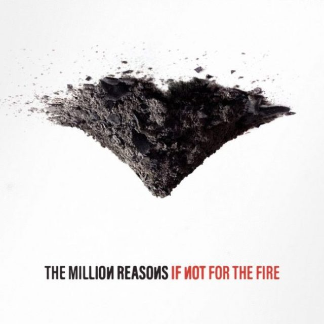 The Million Reasons If Not For the Fire